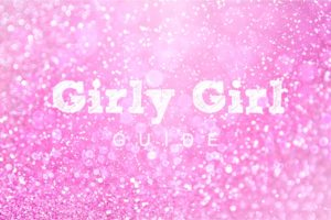 The Ultimate Girly Girl Guide to Everything You Might Possibly Need (or Simply Can't Resist)