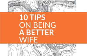 10 Tips on Being a Better Wife