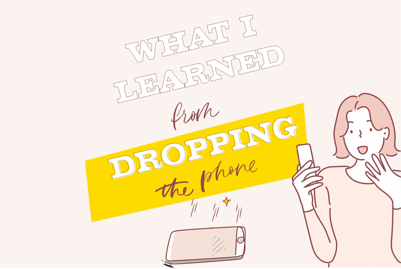 what i learned from dropping the phone